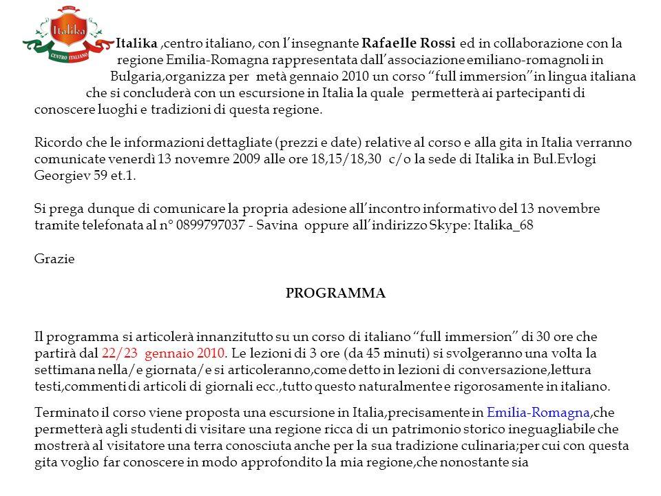Italika,centro italiano, con linsegnante Rafaelle Rossi ed in collaborazione con la regione Emilia-Romagna rappresentata dallassociazione emiliano-rom