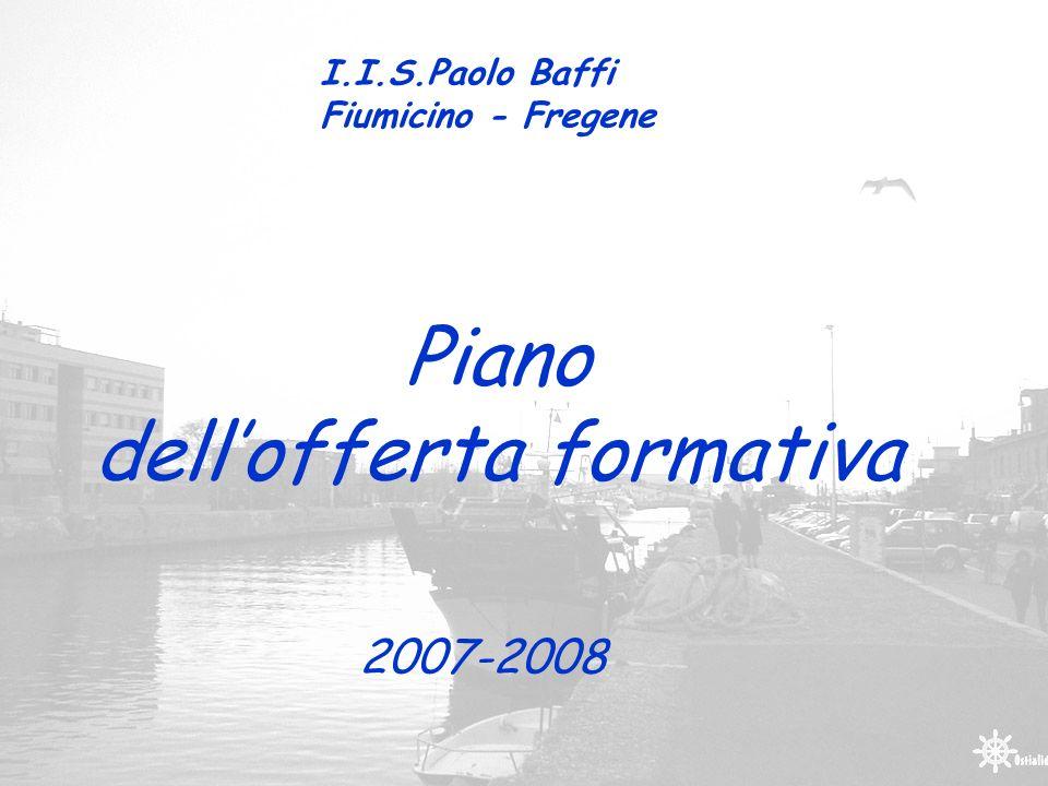 1 I.I.S.Paolo Baffi Fiumicino - Fregene Piano dellofferta formativa 2007-2008
