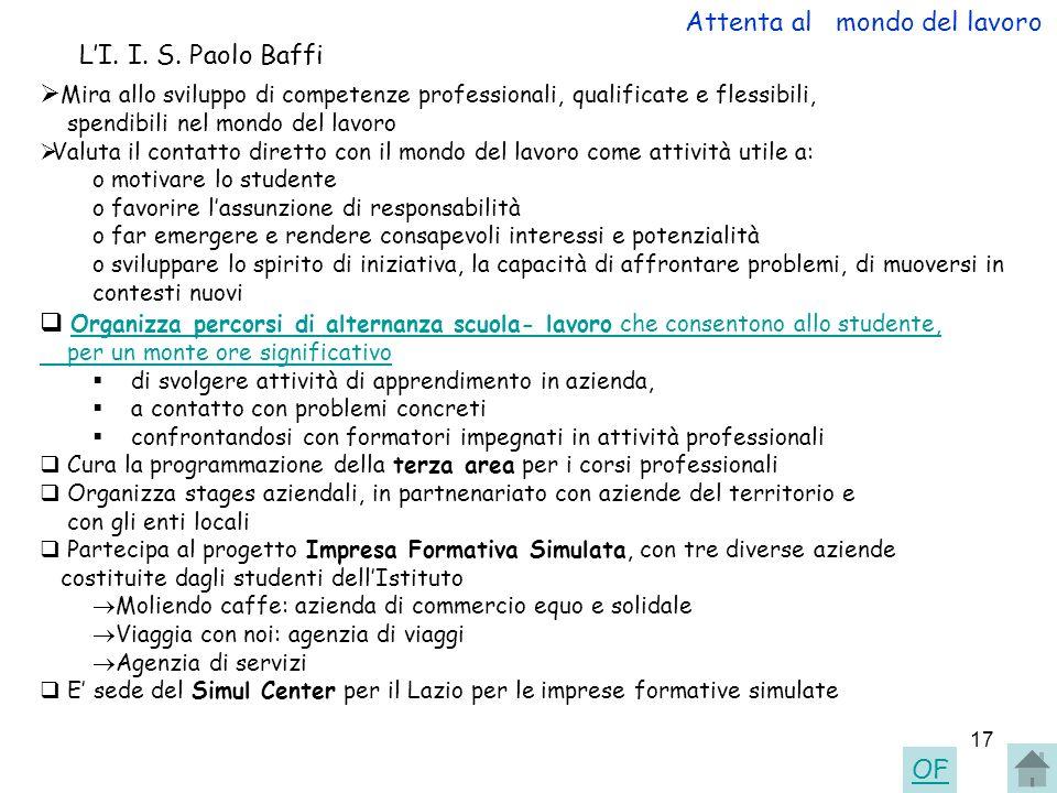 17 Attenta al mondo del lavoro LI. I. S. Paolo Baffi Mira allo sviluppo di competenze professionali, qualificate e flessibili, spendibili nel mondo de