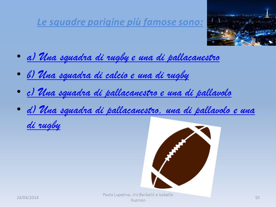 Le squadre parigine più famose sono: a) Una squadra di rugby e una di pallacanestro b) Una squadra di calcio e una di rugby c) Una squadra di pallacan