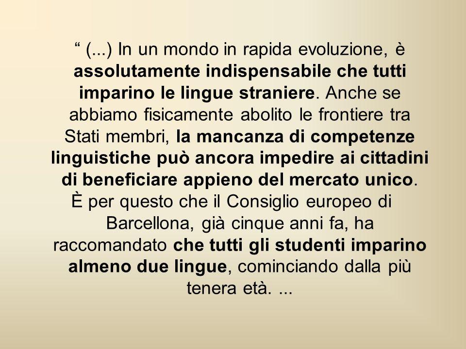 (...) In un mondo in rapida evoluzione, è assolutamente indispensabile che tutti imparino le lingue straniere.