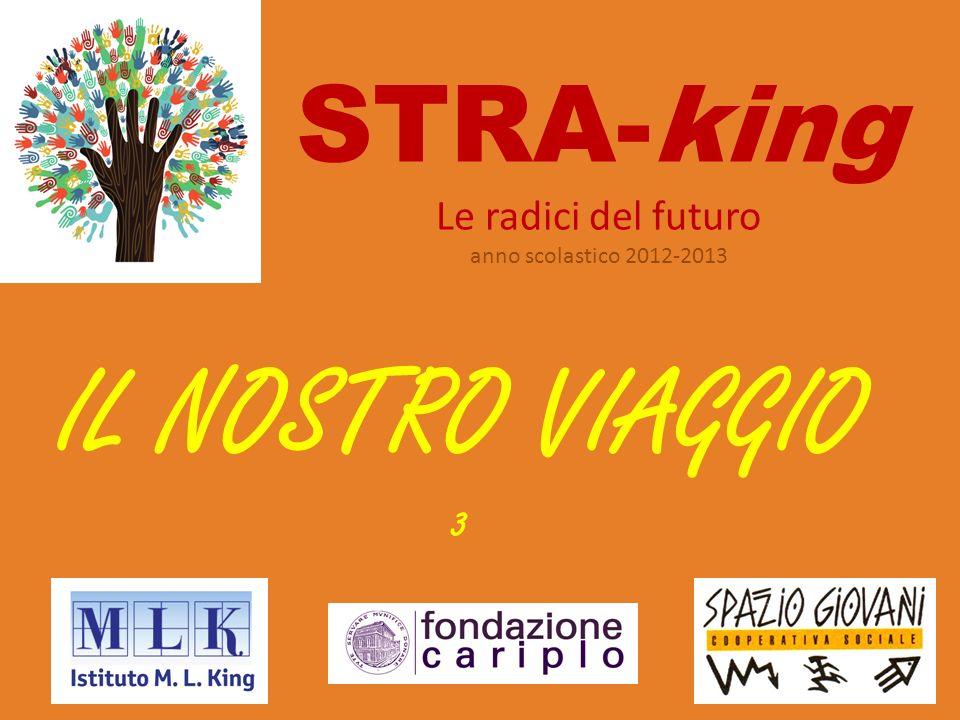 STRA-king Le radici del futuro anno scolastico 2012-2013 IL NOSTRO VIAGGIO 3