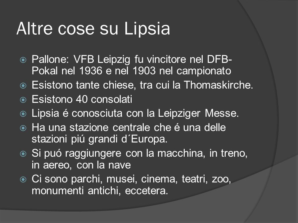 Altre cose su Lipsia Pallone: VFB Leipzig fu vincitore nel DFB- Pokal nel 1936 e nel 1903 nel campionato Esistono tante chiese, tra cui la Thomaskirch