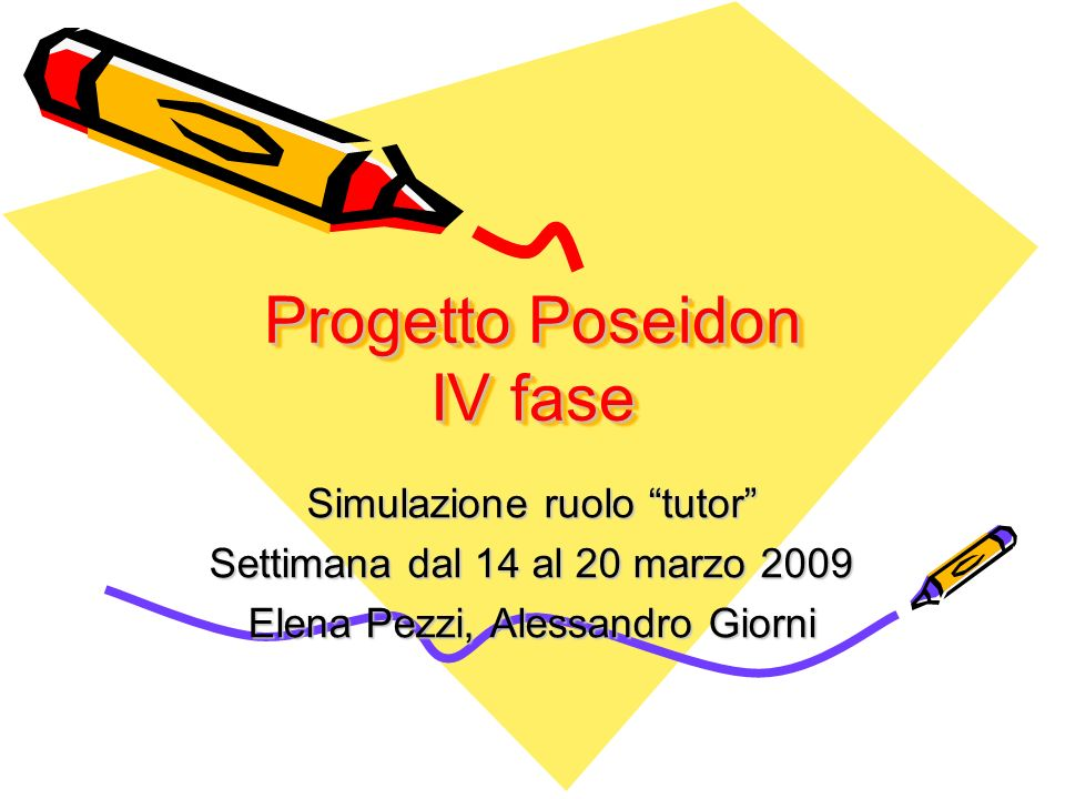 Progetto Poseidon IV fase Simulazione ruolo tutor Settimana dal 14 al 20 marzo 2009 Elena Pezzi, Alessandro Giorni