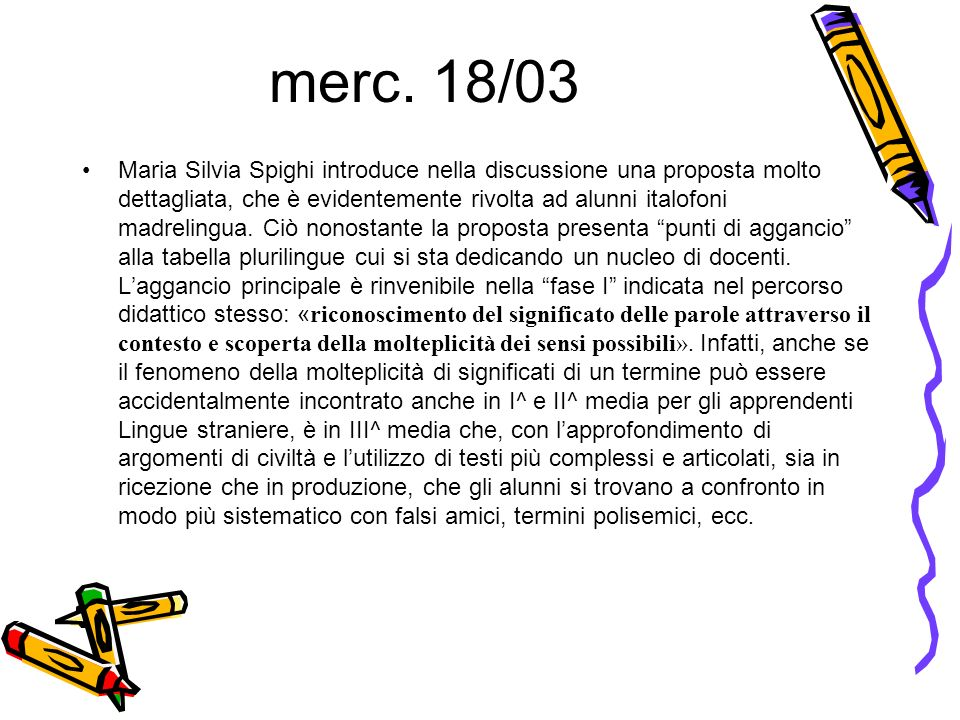 merc. 18/03 Maria Silvia Spighi introduce nella discussione una proposta molto dettagliata, che è evidentemente rivolta ad alunni italofoni madrelingu