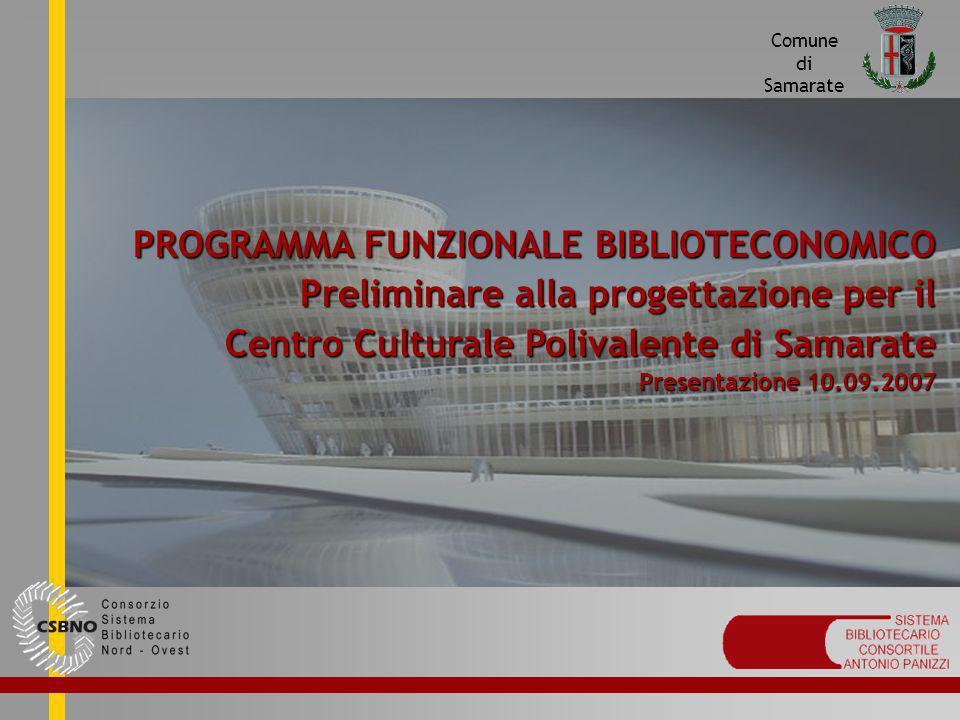 PROGRAMMA FUNZIONALE BIBLIOTECONOMICO Preliminare alla progettazione per il Centro Culturale Polivalente di Samarate Presentazione 10.09.2007 Comune d