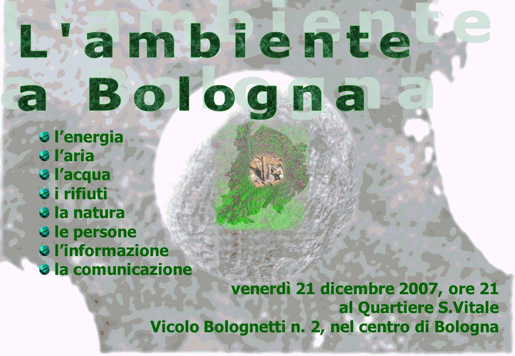 lenergia laria lacqua i rifiuti la natura le persone linformazione la comunicazione venerdì 21 dicembre 2007, ore 21 al Quartiere S.Vitale Vicolo Bolo