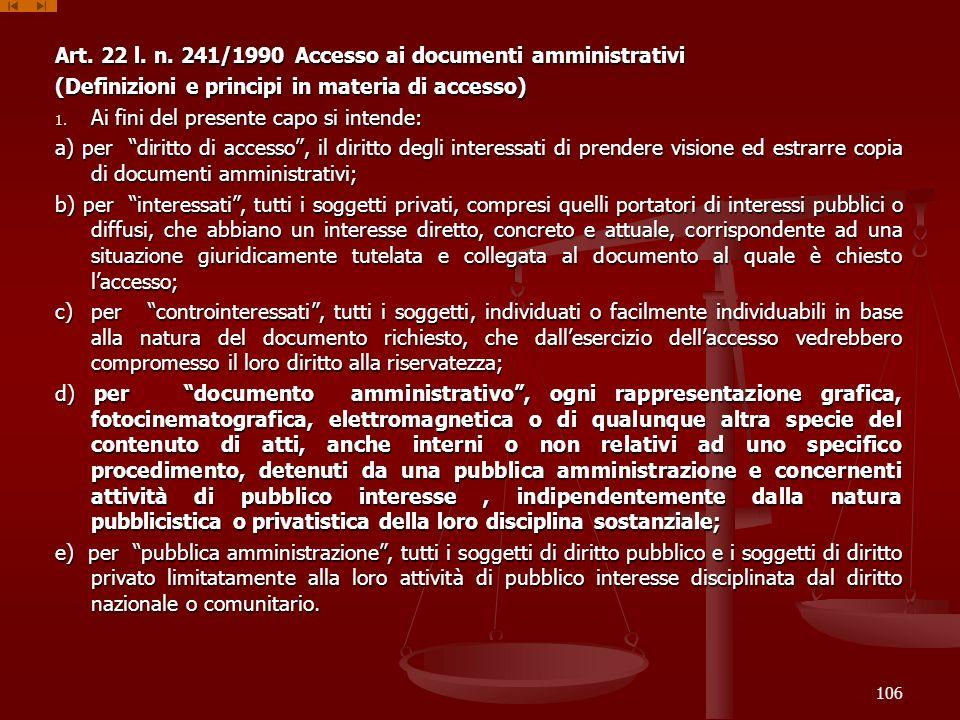 Art. 22 l. n. 241/1990 Accesso ai documenti amministrativi (Definizioni e principi in materia di accesso) 1. Ai fini del presente capo si intende: a)