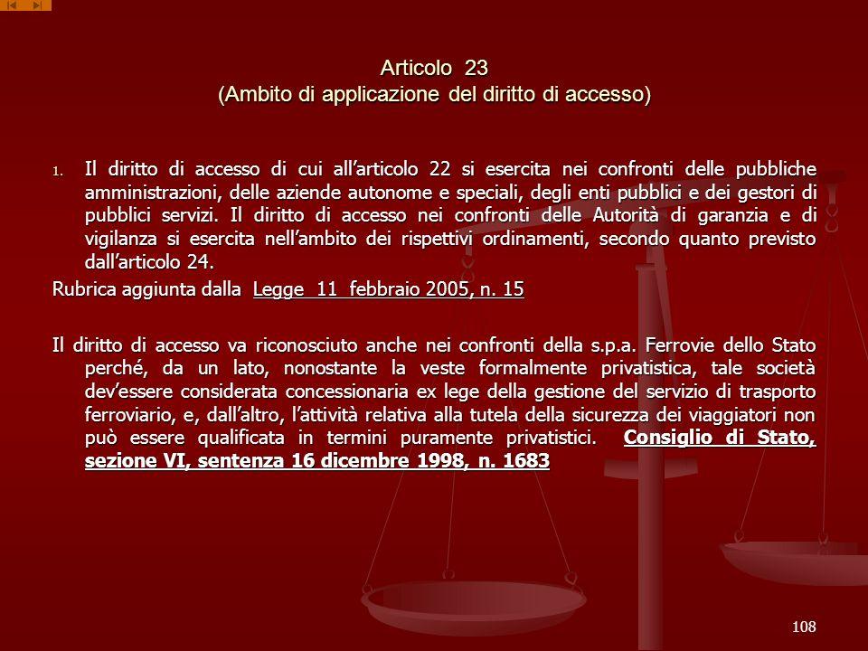 Articolo 23 (Ambito di applicazione del diritto di accesso) 1. Il diritto di accesso di cui allarticolo 22 si esercita nei confronti delle pubbliche a
