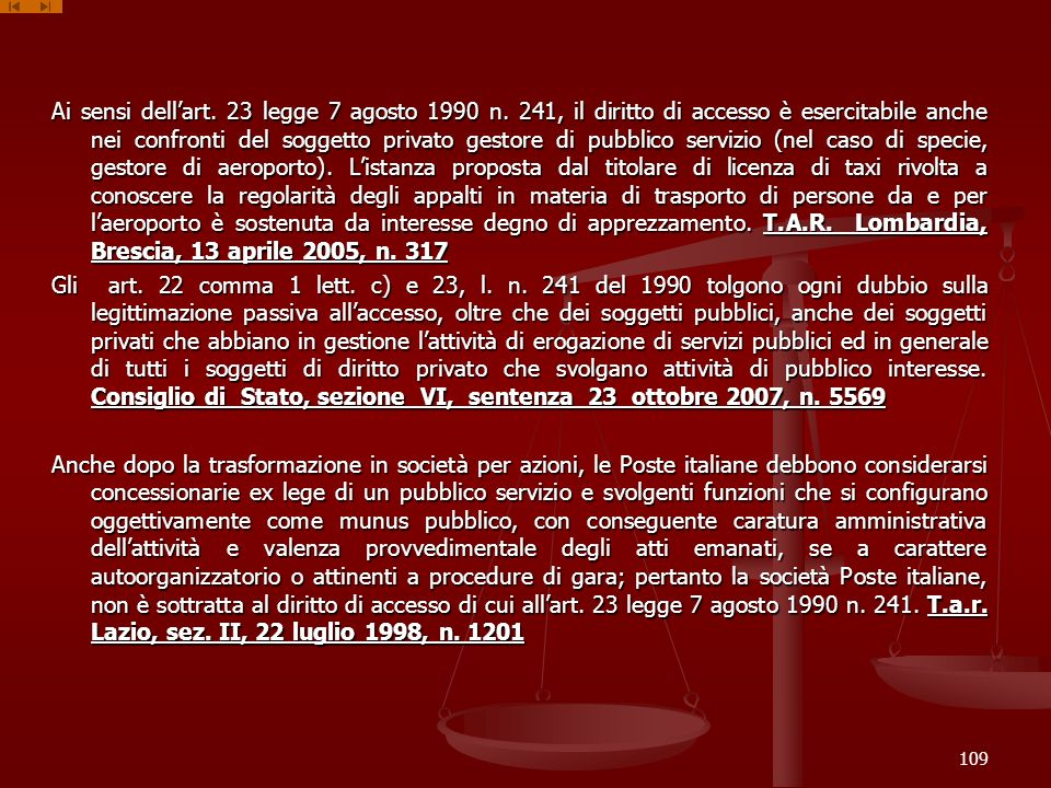 Ai sensi dellart. 23 legge 7 agosto 1990 n. 241, il diritto di accesso è esercitabile anche nei confronti del soggetto privato gestore di pubblico ser