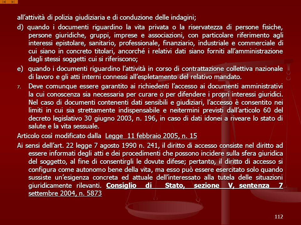 allattività di polizia giudiziaria e di conduzione delle indagini; d) quando i documenti riguardino la vita privata o la riservatezza di persone fisic