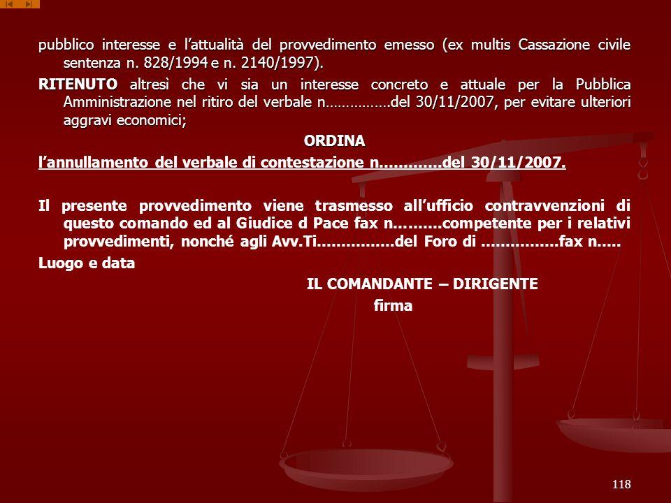 pubblico interesse e lattualità del provvedimento emesso (ex multis Cassazione civile sentenza n. 828/1994 e n. 2140/1997). RITENUTO altresì che vi si