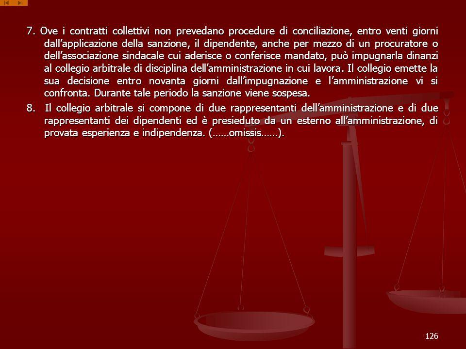 7. Ove i contratti collettivi non prevedano procedure di conciliazione, entro venti giorni dallapplicazione della sanzione, il dipendente, anche per m