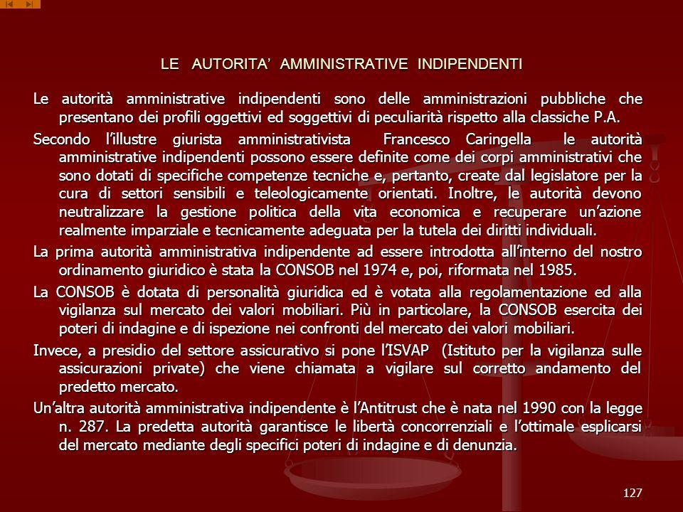 LE AUTORITA AMMINISTRATIVE INDIPENDENTI Le autorità amministrative indipendenti sono delle amministrazioni pubbliche che presentano dei profili oggett