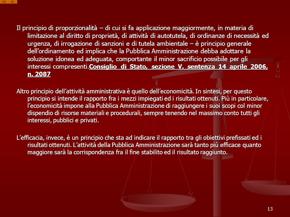 Il principio di proporzionalità – di cui si fa applicazione maggiormente, in materia di limitazione al diritto di proprietà, di attività di autotutela