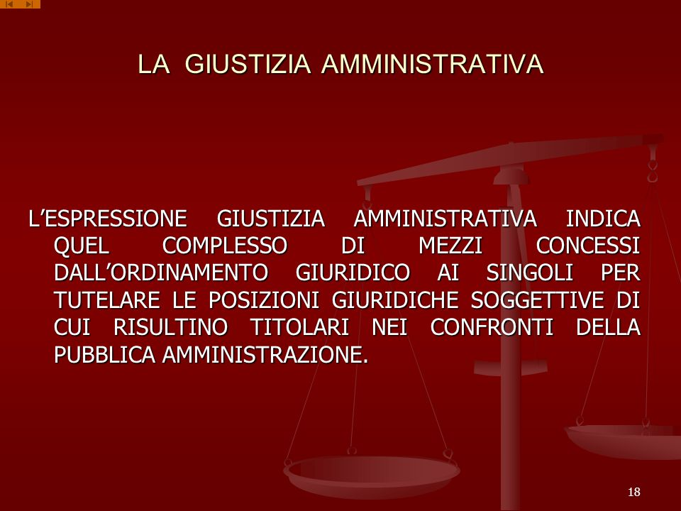 LA GIUSTIZIA AMMINISTRATIVA LESPRESSIONE GIUSTIZIA AMMINISTRATIVA INDICA QUEL COMPLESSO DI MEZZI CONCESSI DALLORDINAMENTO GIURIDICO AI SINGOLI PER TUT