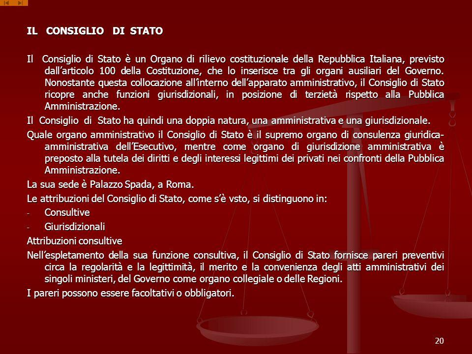 IL CONSIGLIO DI STATO Il Consiglio di Stato è un Organo di rilievo costituzionale della Repubblica Italiana, previsto dallarticolo 100 della Costituzi