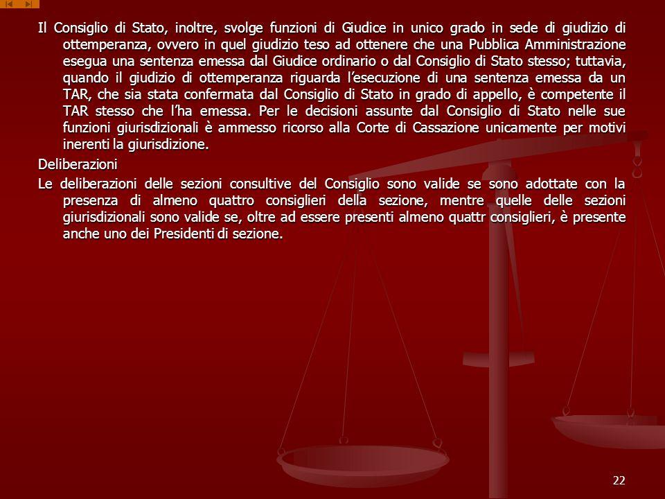 Il Consiglio di Stato, inoltre, svolge funzioni di Giudice in unico grado in sede di giudizio di ottemperanza, ovvero in quel giudizio teso ad ottener