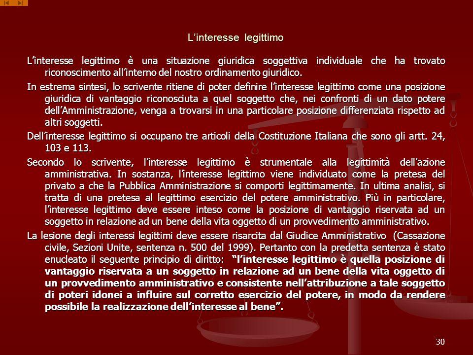 Linteresse legittimo Linteresse legittimo è una situazione giuridica soggettiva individuale che ha trovato riconoscimento allinterno del nostro ordinamento giuridico.