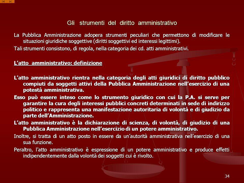 Gli strumenti del diritto amministrativo La Pubblica Amministrazione adopera strumenti peculiari che permettono di modificare le situazioni giuridiche