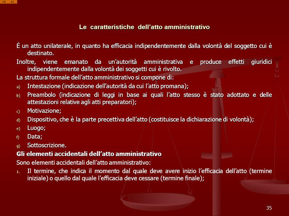 Le caratteristiche dellatto amministrativo È un atto unilaterale, in quanto ha efficacia indipendentemente dalla volontà del soggetto cui è destinato.