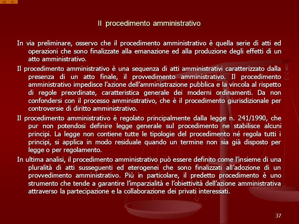 Il procedimento amministrativo In via preliminare, osservo che il procedimento amministrativo è quella serie di atti ed operazioni che sono finalizzat