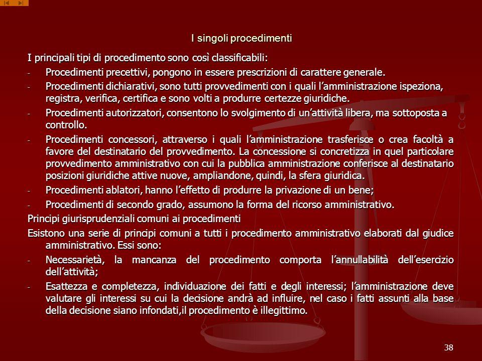 I singoli procedimenti I principali tipi di procedimento sono così classificabili: - Procedimenti precettivi, pongono in essere prescrizioni di caratt