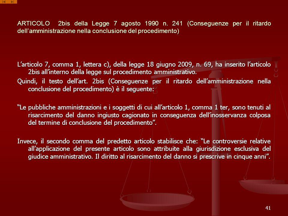 ARTICOLO 2bis della Legge 7 agosto 1990 n. 241 (Conseguenze per il ritardo dellamministrazione nella conclusione del procedimento) Larticolo 7, comma