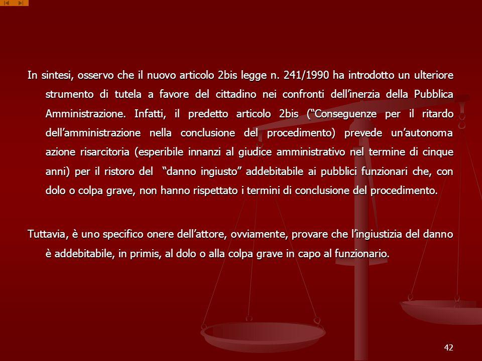In sintesi, osservo che il nuovo articolo 2bis legge n. 241/1990 ha introdotto un ulteriore strumento di tutela a favore del cittadino nei confronti d