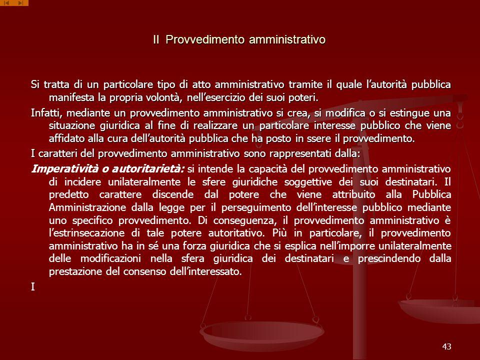 Il Provvedimento amministrativo Si tratta di un particolare tipo di atto amministrativo tramite il quale lautorità pubblica manifesta la propria volon