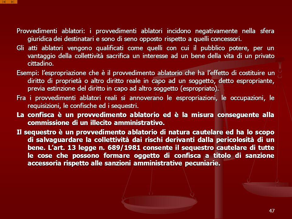 Provvedimenti ablatori: i provvedimenti ablatori incidono negativamente nella sfera giuridica dei destinatari e sono di seno opposto rispetto a quelli concessori.
