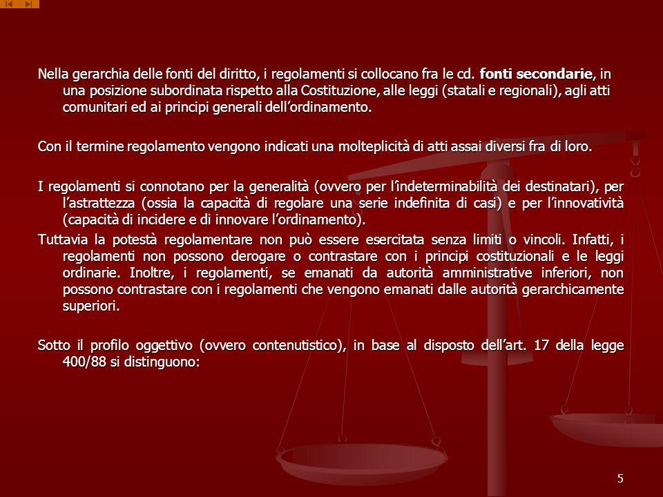 Nella gerarchia delle fonti del diritto, i regolamenti si collocano fra le cd. fonti secondarie, in una posizione subordinata rispetto alla Costituzio