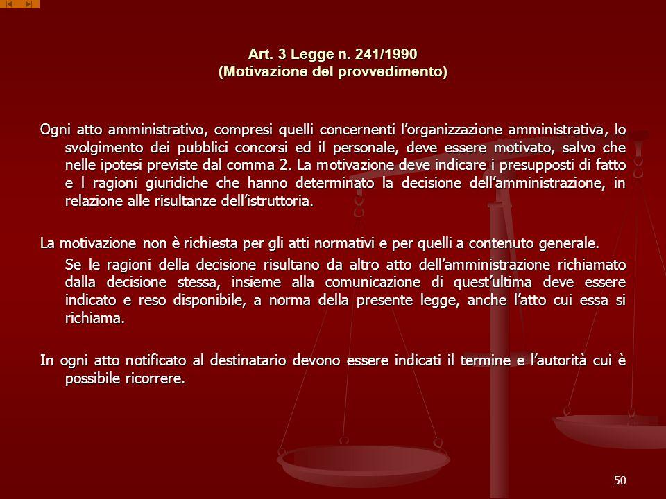 Art. 3 Legge n. 241/1990 (Motivazione del provvedimento) Ogni atto amministrativo, compresi quelli concernenti lorganizzazione amministrativa, lo svol