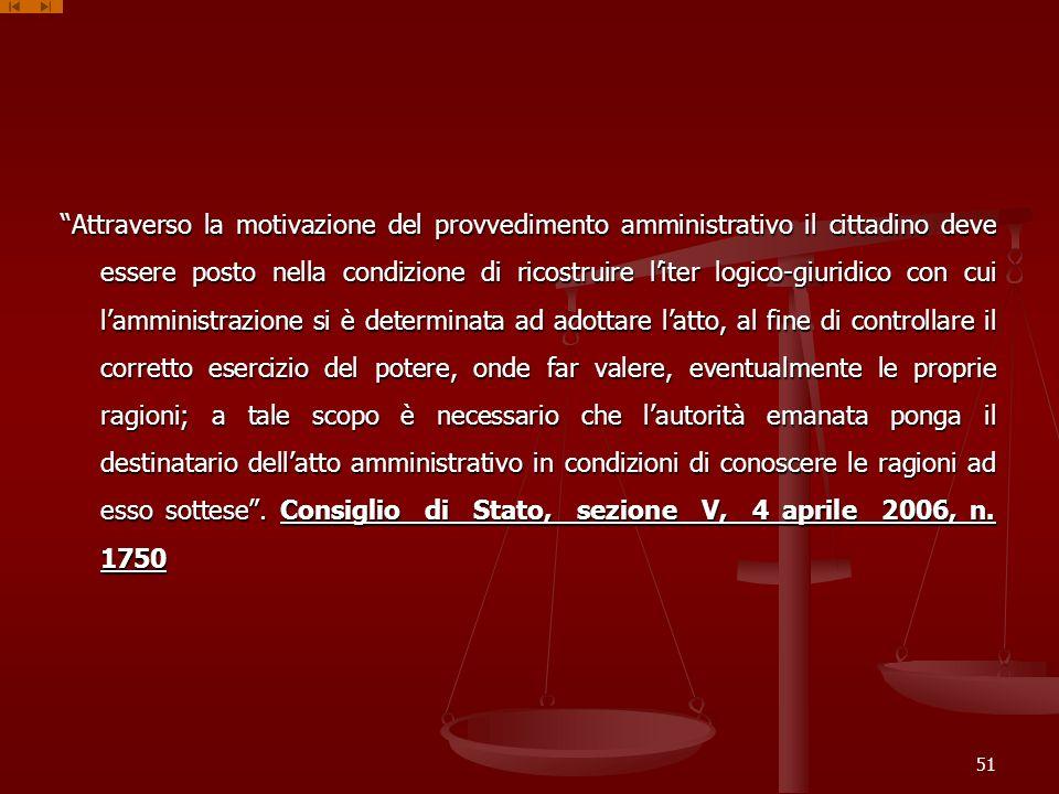 Attraverso la motivazione del provvedimento amministrativo il cittadino deve essere posto nella condizione di ricostruire liter logico-giuridico con c