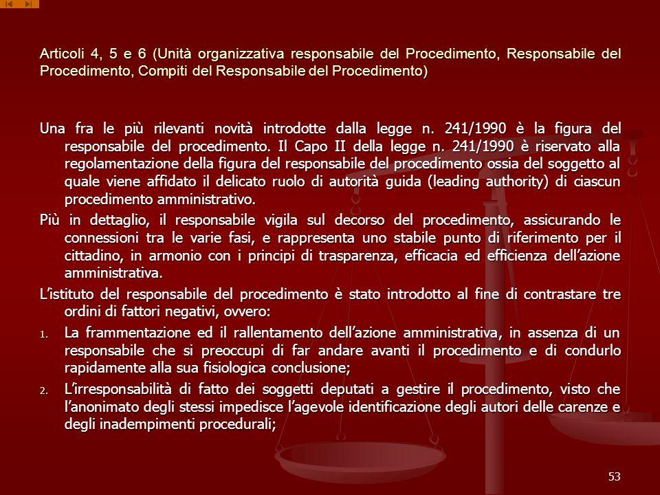 Articoli 4, 5 e 6 (Unità organizzativa responsabile del Procedimento, Responsabile del Procedimento, Compiti del Responsabile del Procedimento) Una fra le più rilevanti novità introdotte dalla legge n.