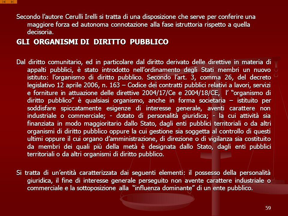 Secondo lautore Cerulli Irelli si tratta di una disposizione che serve per conferire una maggiore forza ed autonoma connotazione alla fase istruttoria