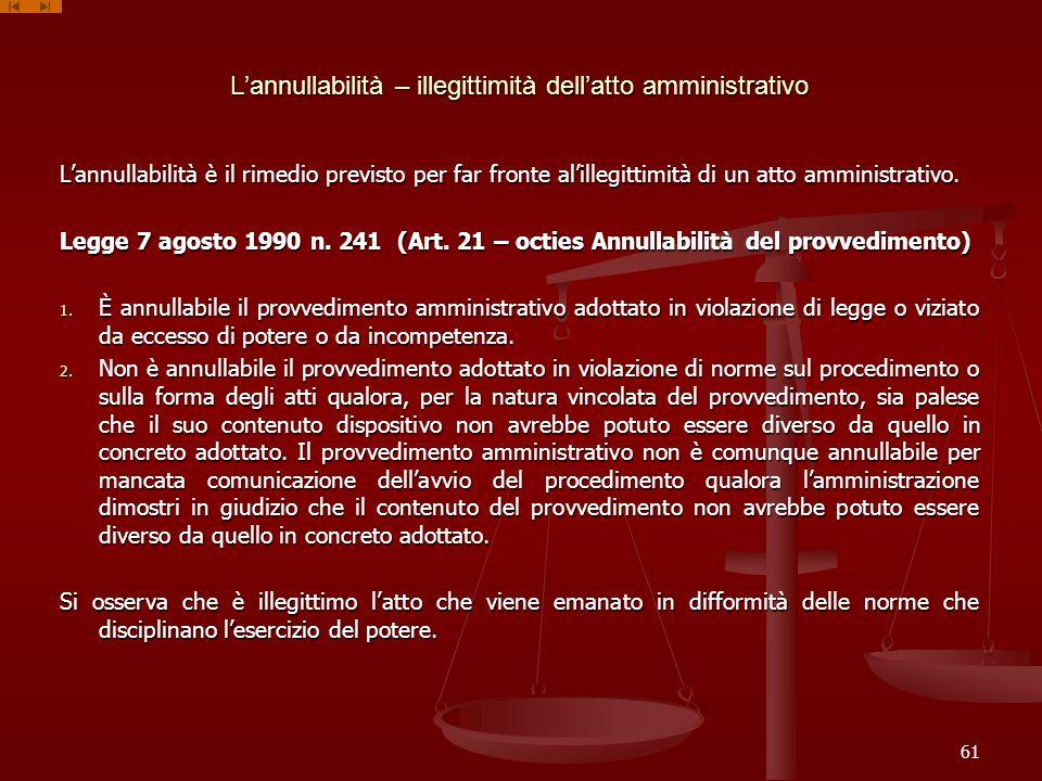 Lannullabilità – illegittimità dellatto amministrativo Lannullabilità è il rimedio previsto per far fronte alillegittimità di un atto amministrativo.