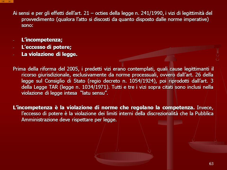Ai sensi e per gli effetti dellart. 21 – octies della legge n. 241/1990, i vizi di legittimità del provvedimento (qualora latto si discosti da quanto