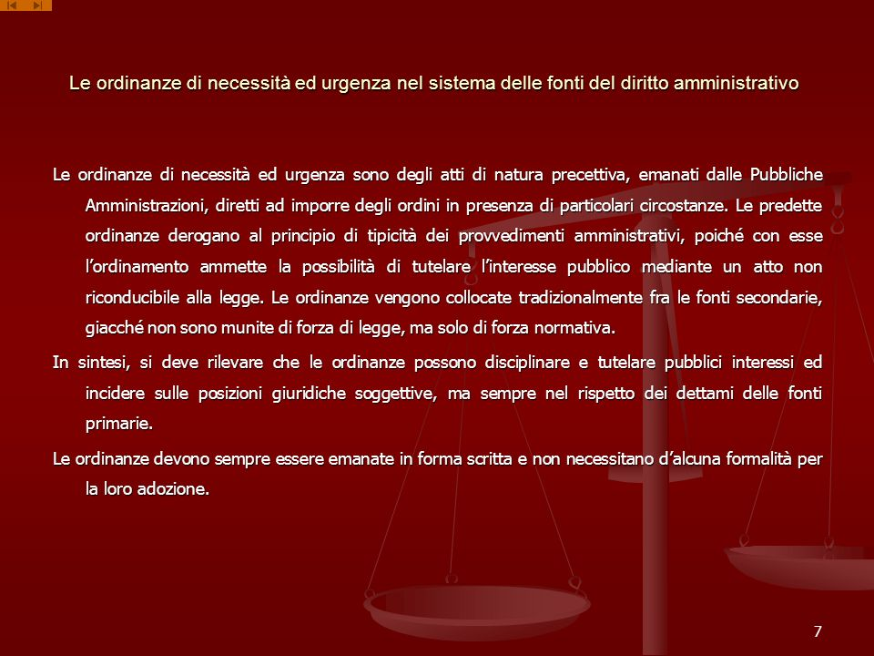 Le ordinanze di necessità ed urgenza nel sistema delle fonti del diritto amministrativo Le ordinanze di necessità ed urgenza sono degli atti di natura