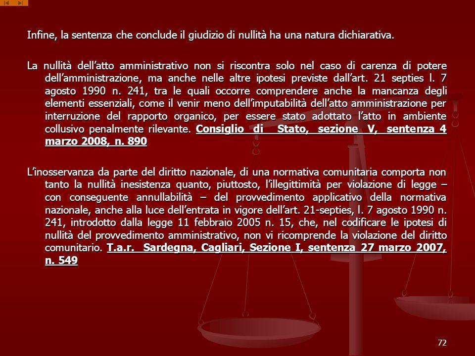 Infine, la sentenza che conclude il giudizio di nullità ha una natura dichiarativa. La nullità dellatto amministrativo non si riscontra solo nel caso