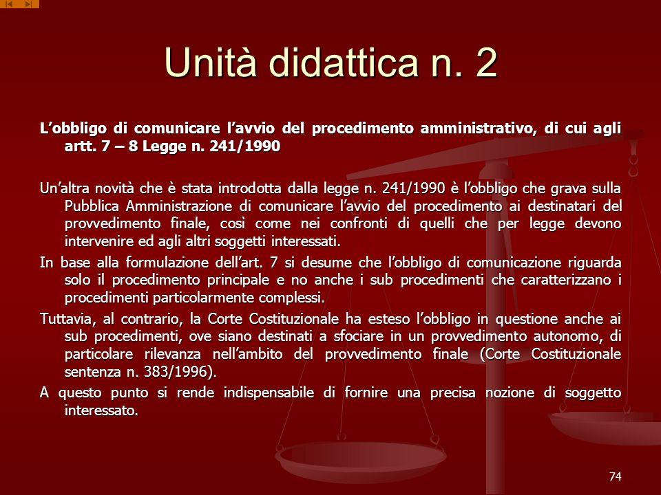 Unità didattica n. 2 Lobbligo di comunicare lavvio del procedimento amministrativo, di cui agli artt. 7 – 8 Legge n. 241/1990 Unaltra novità che è sta