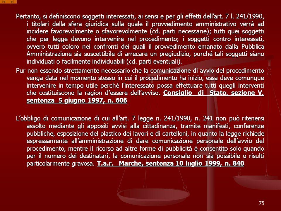 Pertanto, si definiscono soggetti interessati, ai sensi e per gli effetti dellart. 7 l. 241/1990, i titolari della sfera giuridica sulla quale il prov