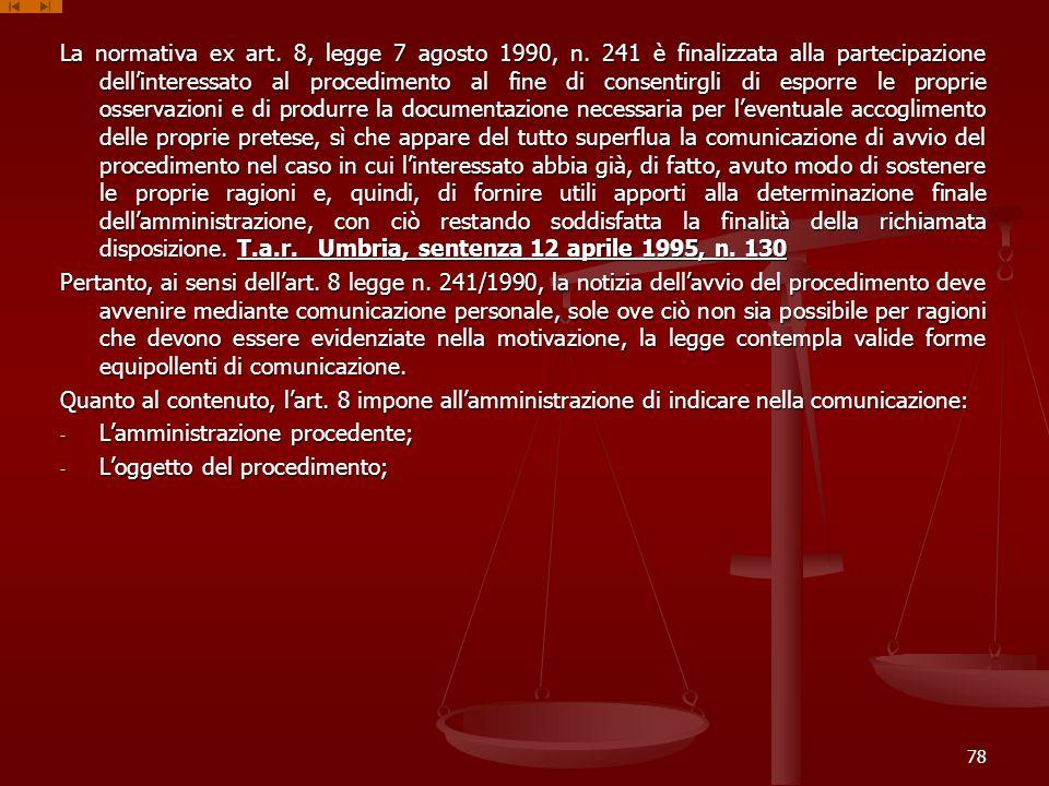 78 La normativa ex art. 8, legge 7 agosto 1990, n. 241 è finalizzata alla partecipazione dellinteressato al procedimento al fine di consentirgli di es