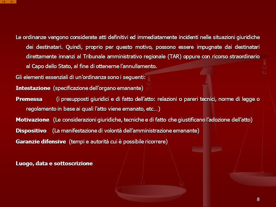 Le ordinanze vengono considerate atti definitivi ed immediatamente incidenti nelle situazioni giuridiche dei destinatari. Quindi, proprio per questo m