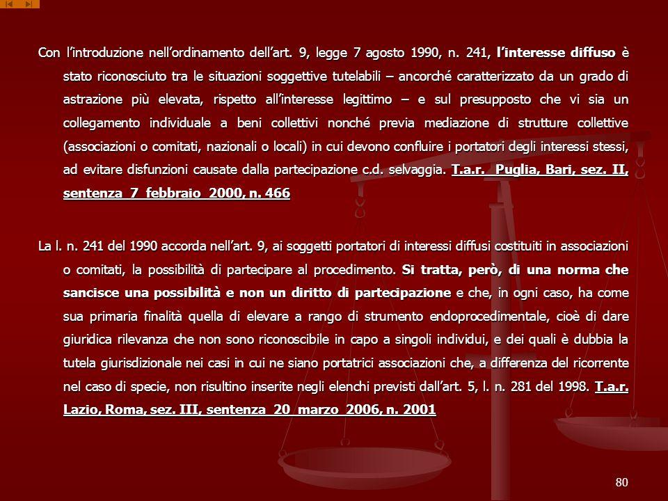 Con lintroduzione nellordinamento dellart. 9, legge 7 agosto 1990, n. 241, linteresse diffuso è stato riconosciuto tra le situazioni soggettive tutela
