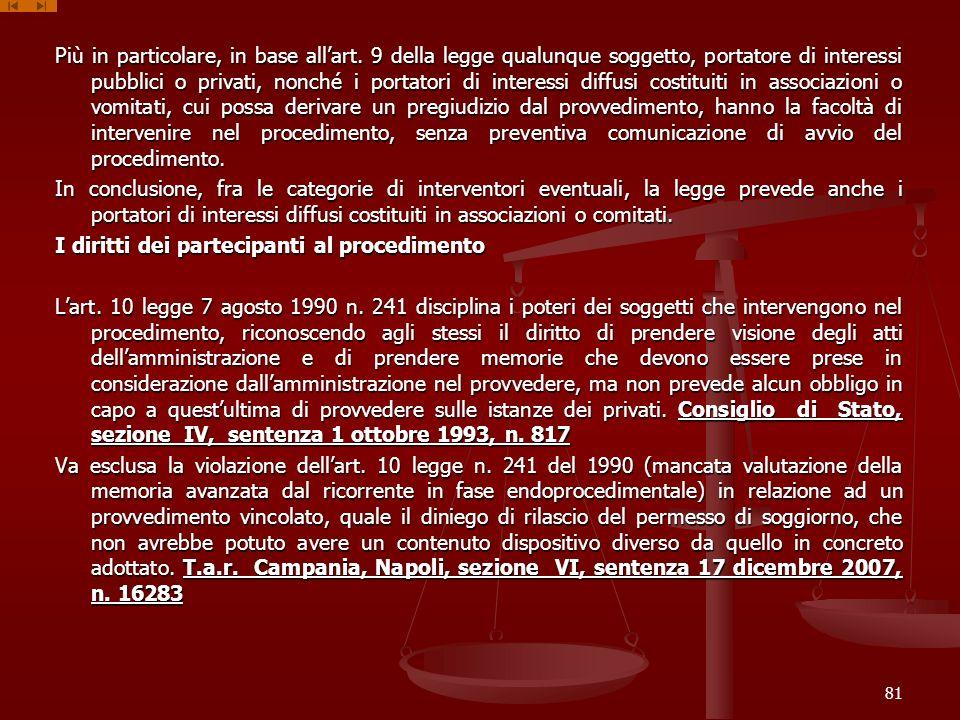 Più in particolare, in base allart. 9 della legge qualunque soggetto, portatore di interessi pubblici o privati, nonché i portatori di interessi diffu