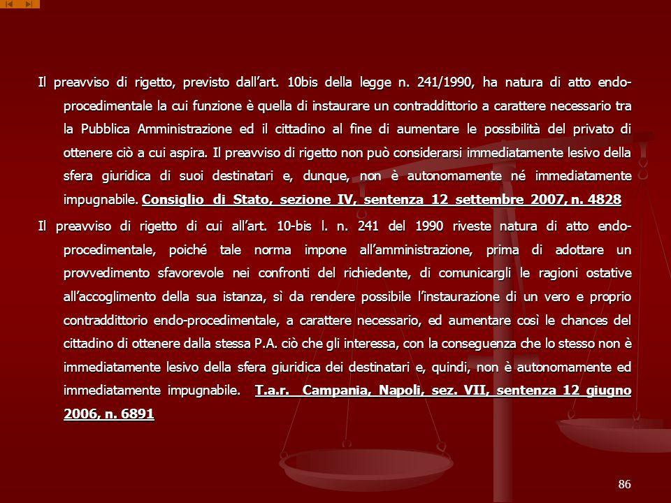 Il preavviso di rigetto, previsto dallart. 10bis della legge n. 241/1990, ha natura di atto endo- procedimentale la cui funzione è quella di instaurar