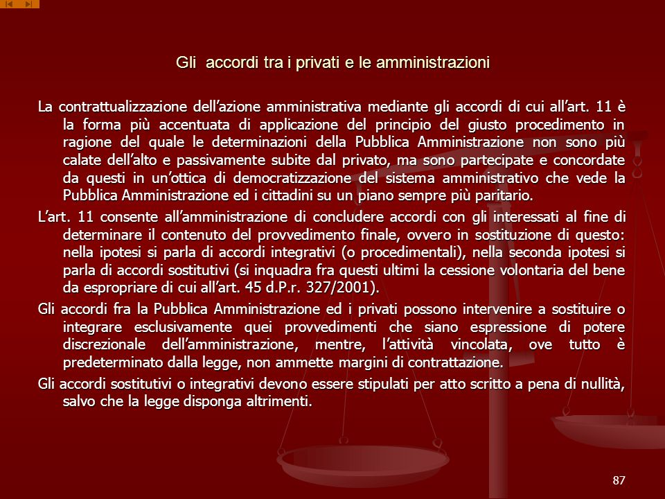 Gli accordi tra i privati e le amministrazioni La contrattualizzazione dellazione amministrativa mediante gli accordi di cui allart. 11 è la forma più