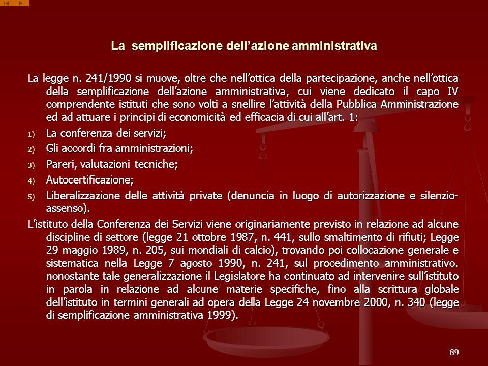 La semplificazione dellazione amministrativa La legge n. 241/1990 si muove, oltre che nellottica della partecipazione, anche nellottica della semplifi