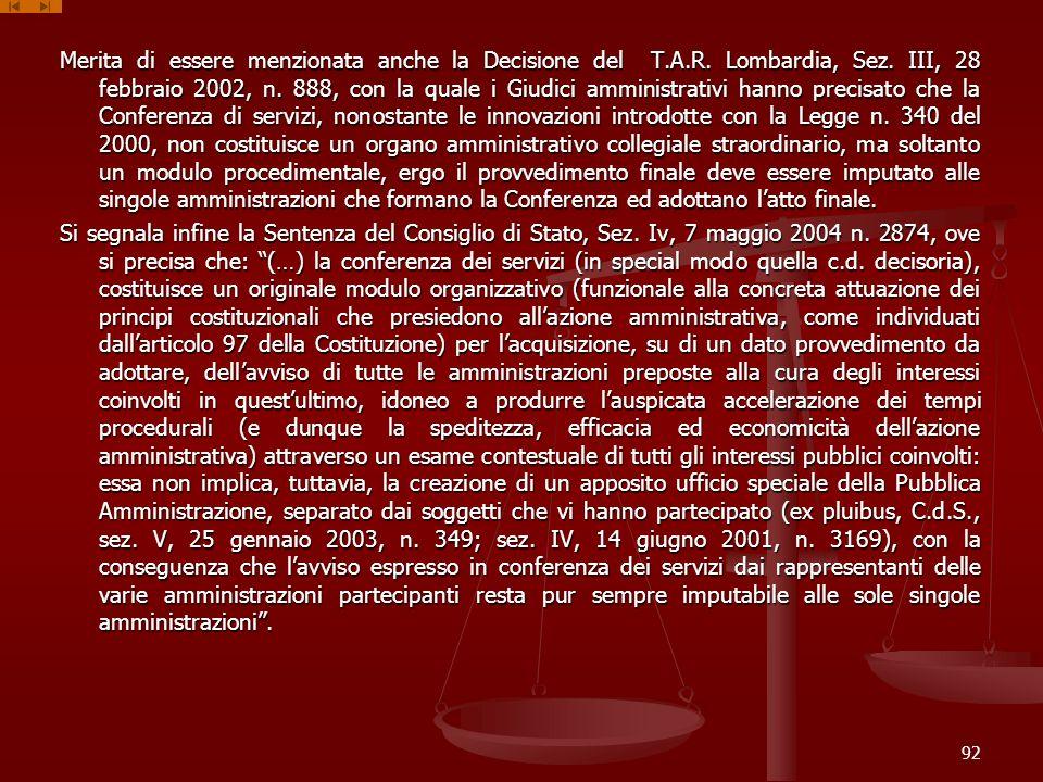 Merita di essere menzionata anche la Decisione del T.A.R. Lombardia, Sez. III, 28 febbraio 2002, n. 888, con la quale i Giudici amministrativi hanno p